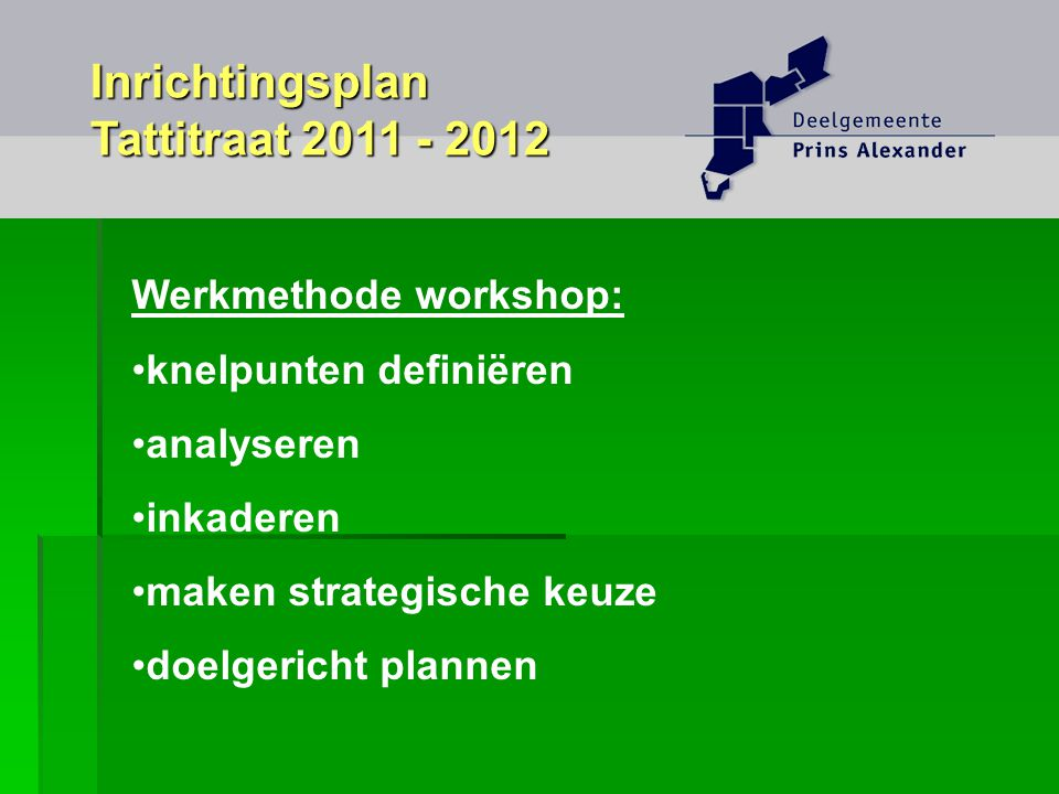 Inrichtingsplan Tattitraat 2011 - 2012 Werkmethode workshop: