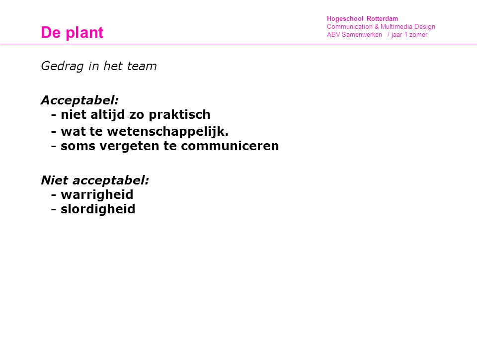 De plant Gedrag in het team Acceptabel: - niet altijd zo praktisch