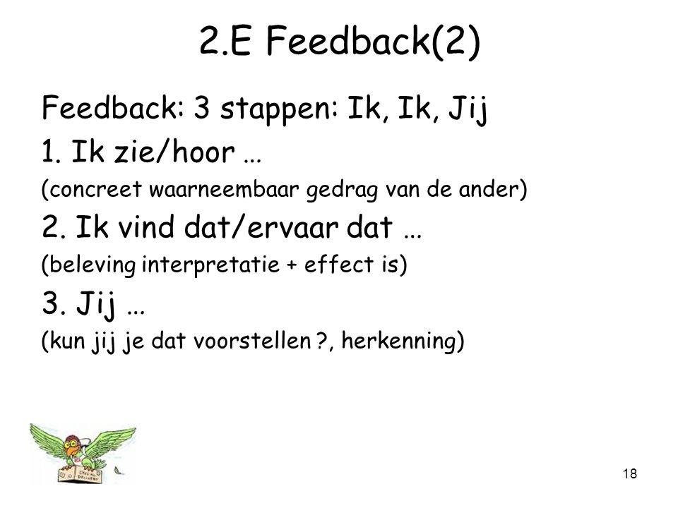 2.E Feedback(2) Feedback: 3 stappen: Ik, Ik, Jij 1. Ik zie/hoor …