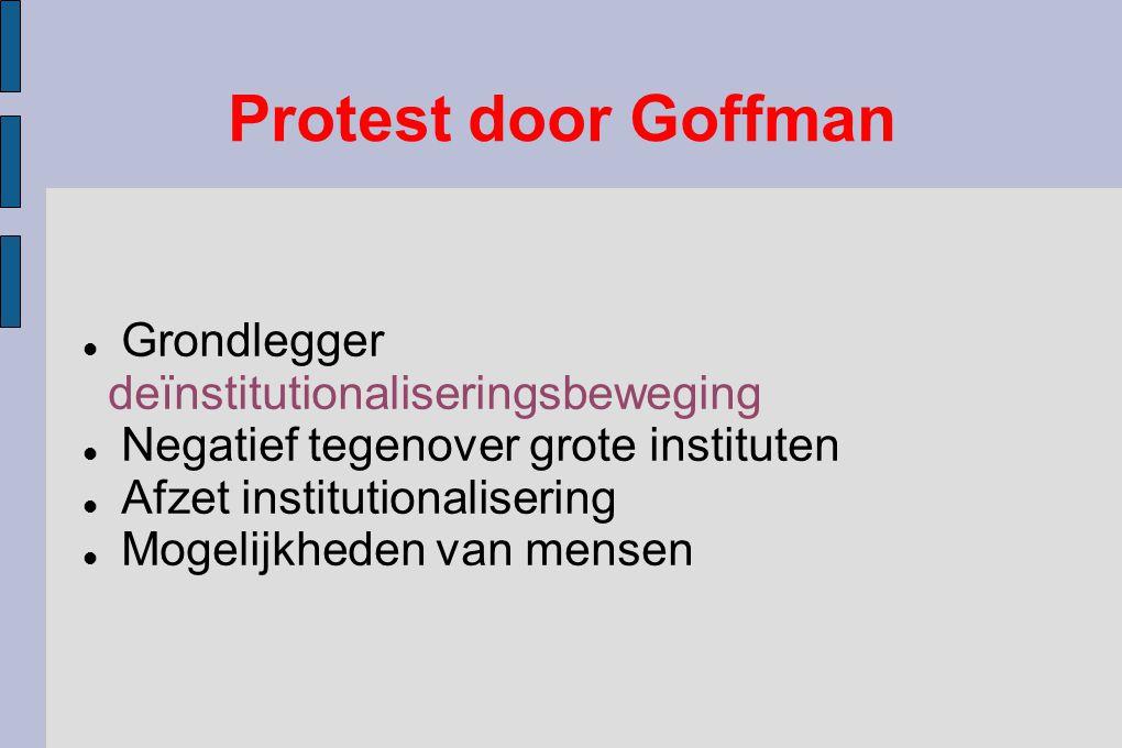 Protest door Goffman Grondlegger deïnstitutionaliseringsbeweging