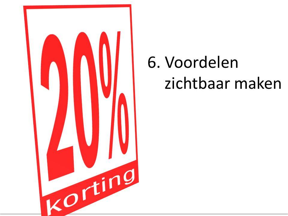 6. Voordelen zichtbaar maken Voordelen zichtbaar maken: Korting: 20%.