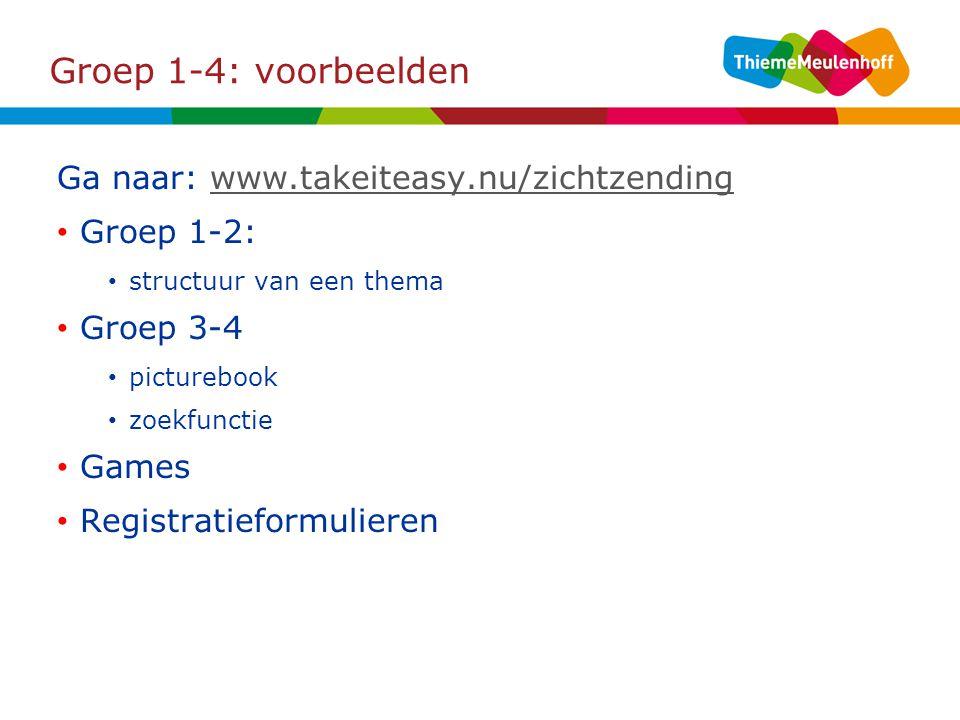 Groep 1-4: voorbeelden Ga naar: www.takeiteasy.nu/zichtzending