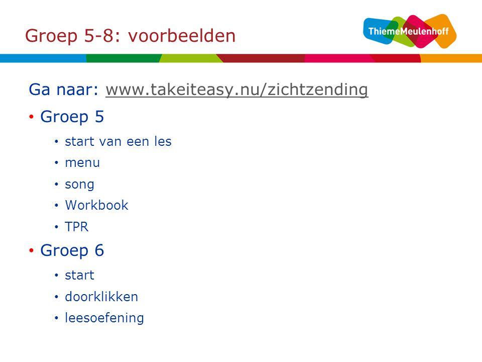 Groep 5-8: voorbeelden Ga naar: www.takeiteasy.nu/zichtzending Groep 5