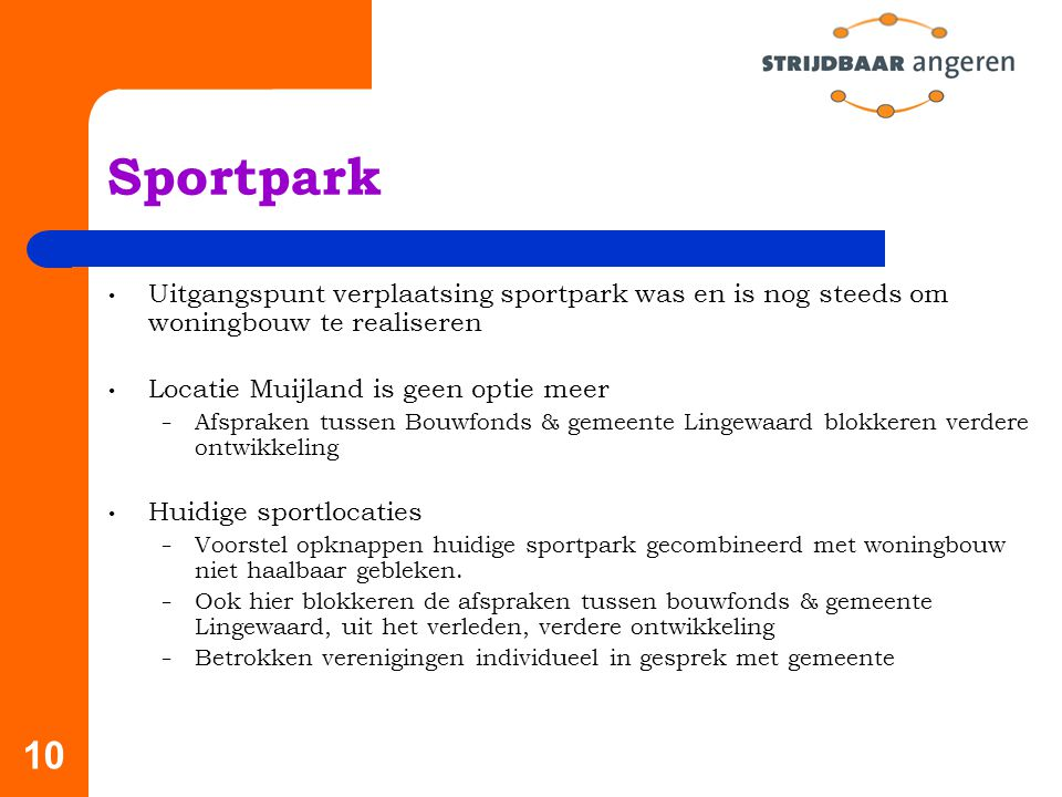 Sportpark Uitgangspunt verplaatsing sportpark was en is nog steeds om woningbouw te realiseren. Locatie Muijland is geen optie meer.