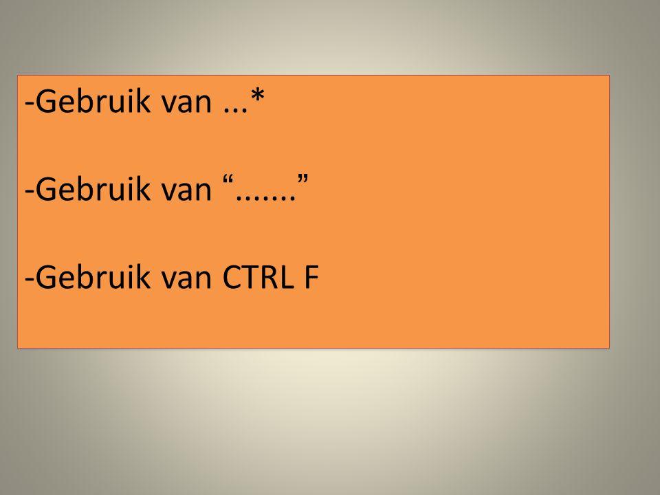 Gebruik van ...* Gebruik van ....... Gebruik van CTRL F : vult aan