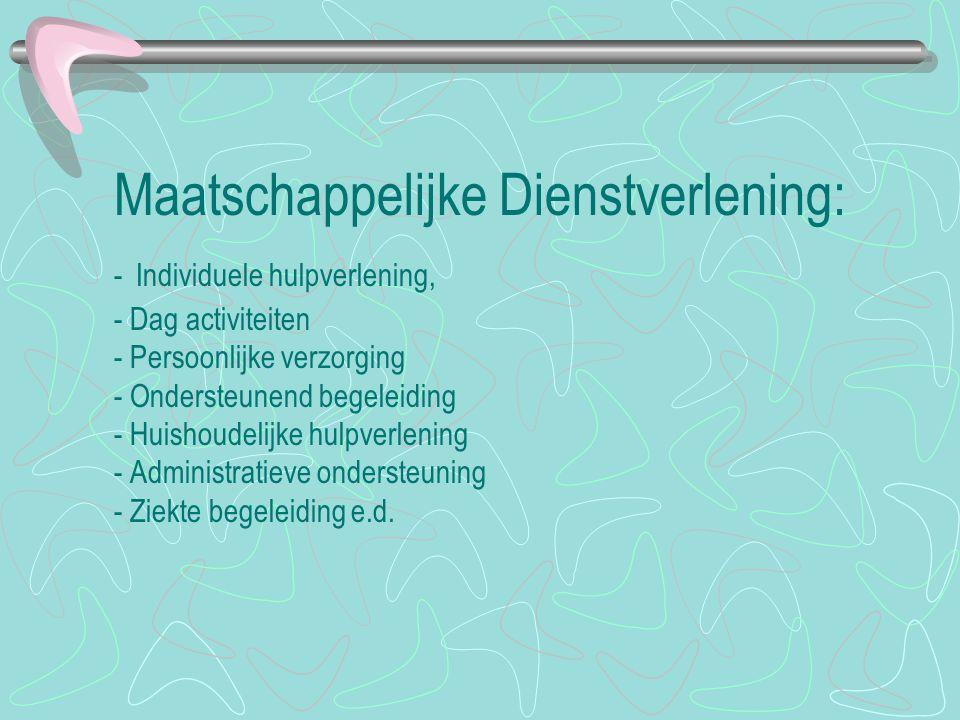 Maatschappelijke Dienstverlening: - Individuele hulpverlening, - Dag activiteiten - Persoonlijke verzorging - Ondersteunend begeleiding - Huishoudelijke hulpverlening - Administratieve ondersteuning - Ziekte begeleiding e.d.