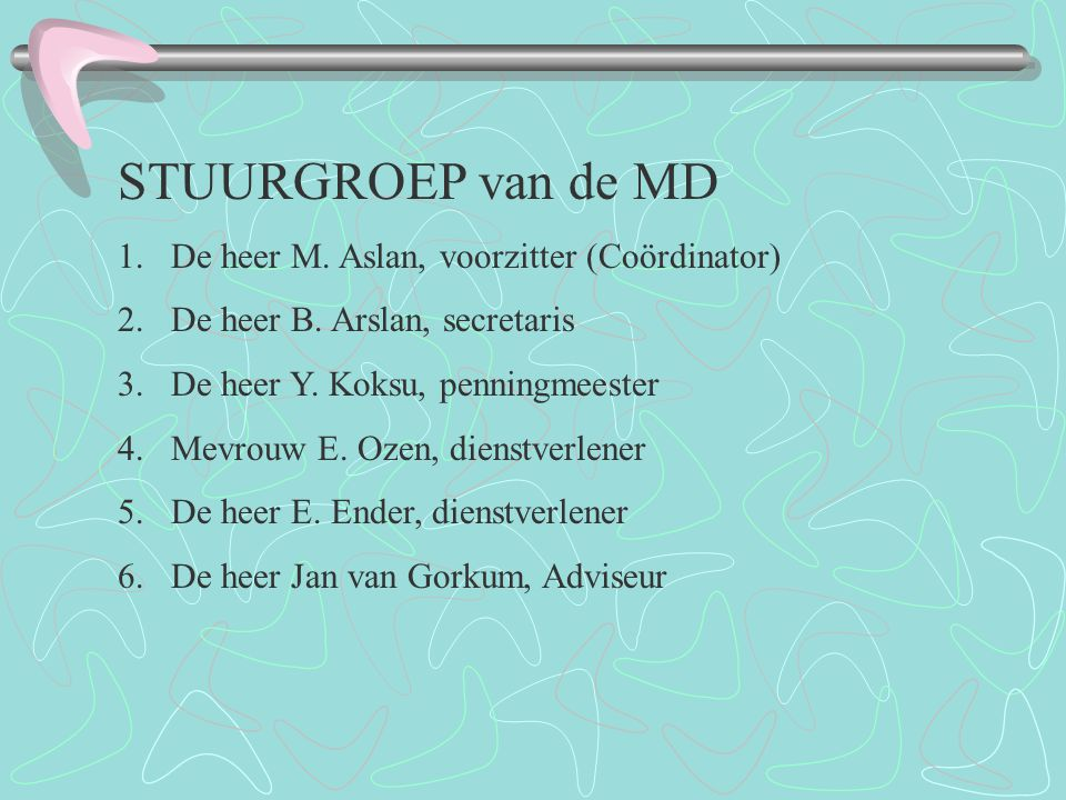 STUURGROEP van de MD 1. De heer M. Aslan, voorzitter (Coördinator)