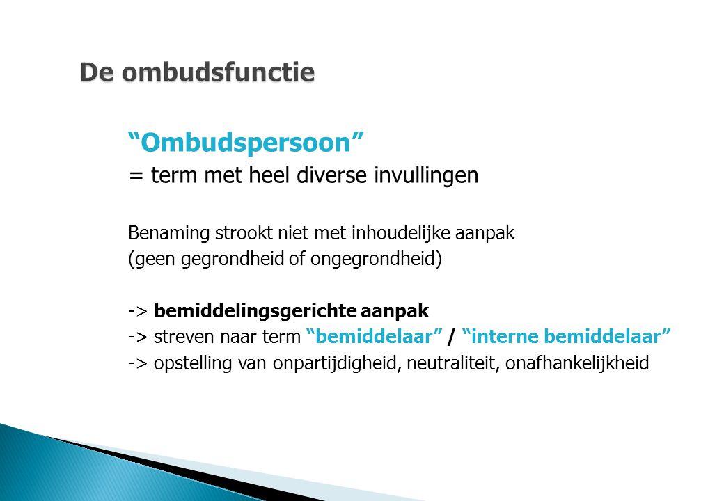 De ombudsfunctie Ombudspersoon = term met heel diverse invullingen