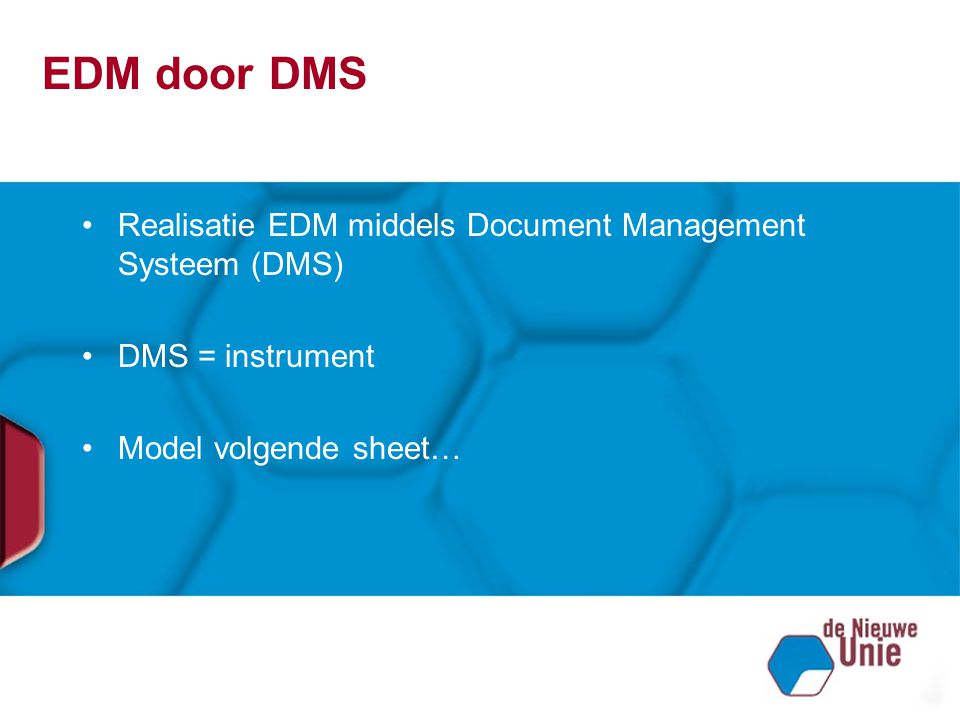 EDM door DMS Realisatie EDM middels Document Management Systeem (DMS)