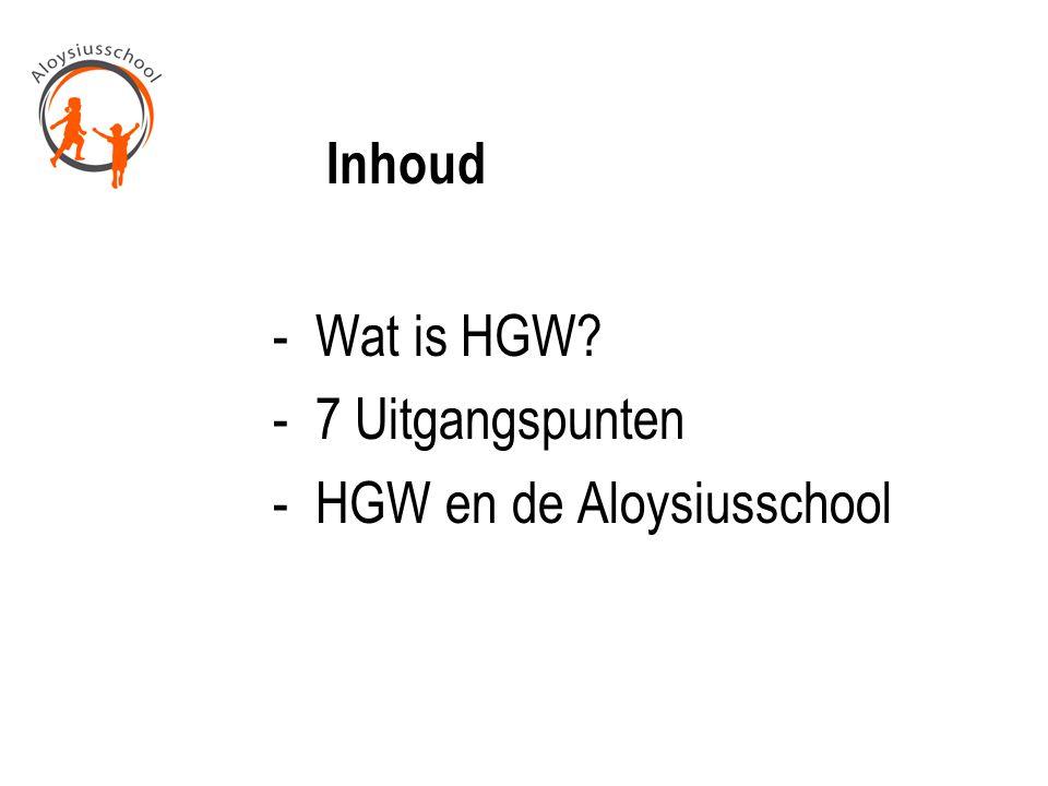 Inhoud - Wat is HGW - 7 Uitgangspunten - HGW en de Aloysiusschool