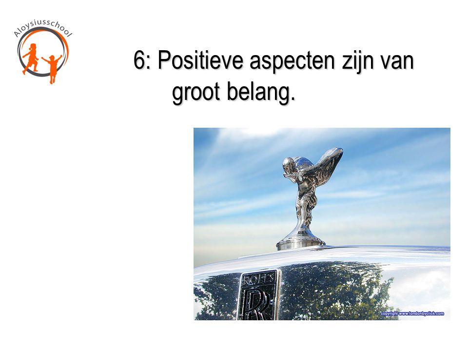 6: Positieve aspecten zijn van groot belang.
