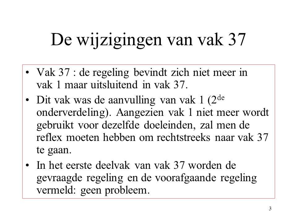 De wijzigingen van vak 37 Vak 37 : de regeling bevindt zich niet meer in vak 1 maar uitsluitend in vak 37.
