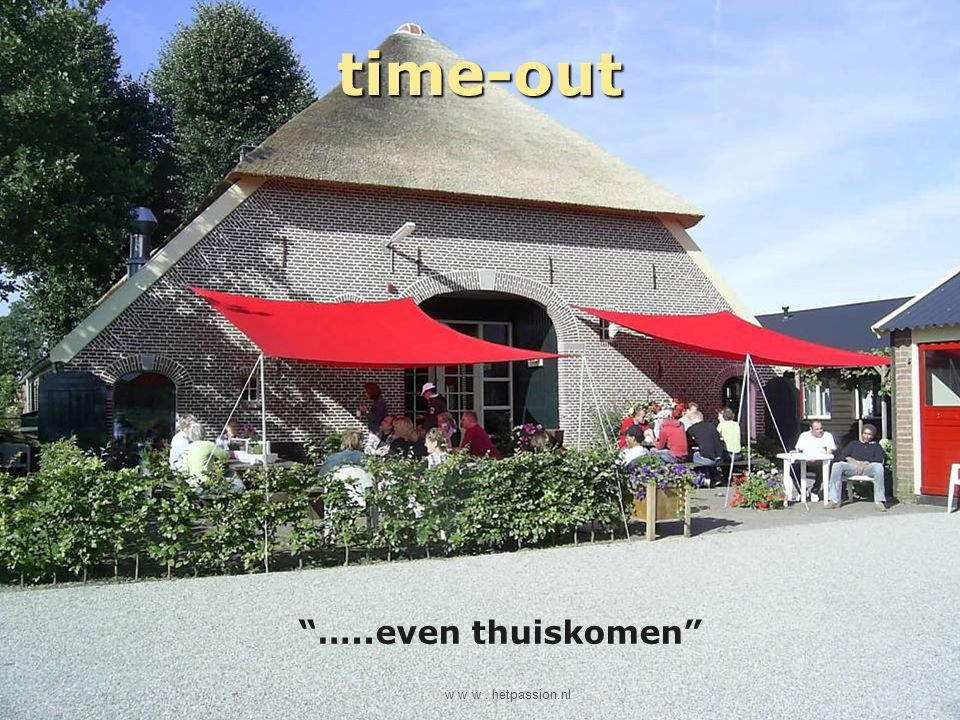 time-out …..even thuiskomen w w w . hetpassion.nl