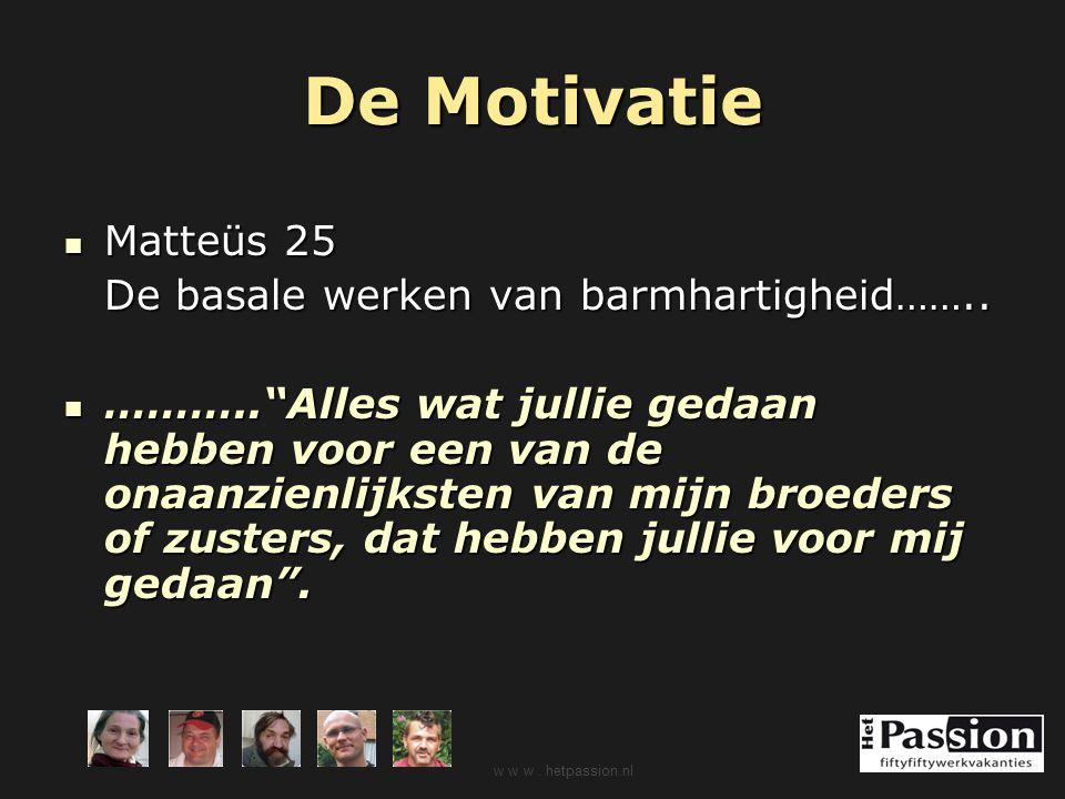 De Motivatie Matteüs 25 De basale werken van barmhartigheid……..