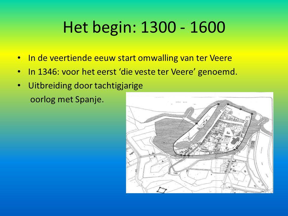 Het begin: 1300 - 1600 In de veertiende eeuw start omwalling van ter Veere. In 1346: voor het eerst 'die veste ter Veere' genoemd.