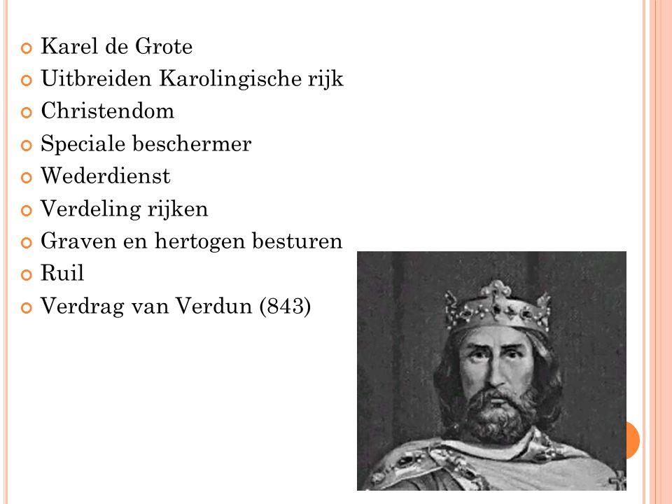 Karel de Grote Uitbreiden Karolingische rijk. Christendom. Speciale beschermer. Wederdienst. Verdeling rijken.