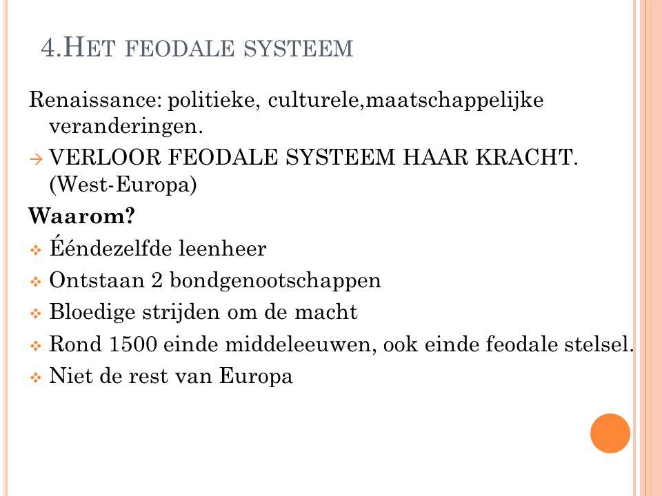 4.Het feodale systeem Renaissance: politieke, culturele,maatschappelijke veranderingen. VERLOOR FEODALE SYSTEEM HAAR KRACHT. (West-Europa)