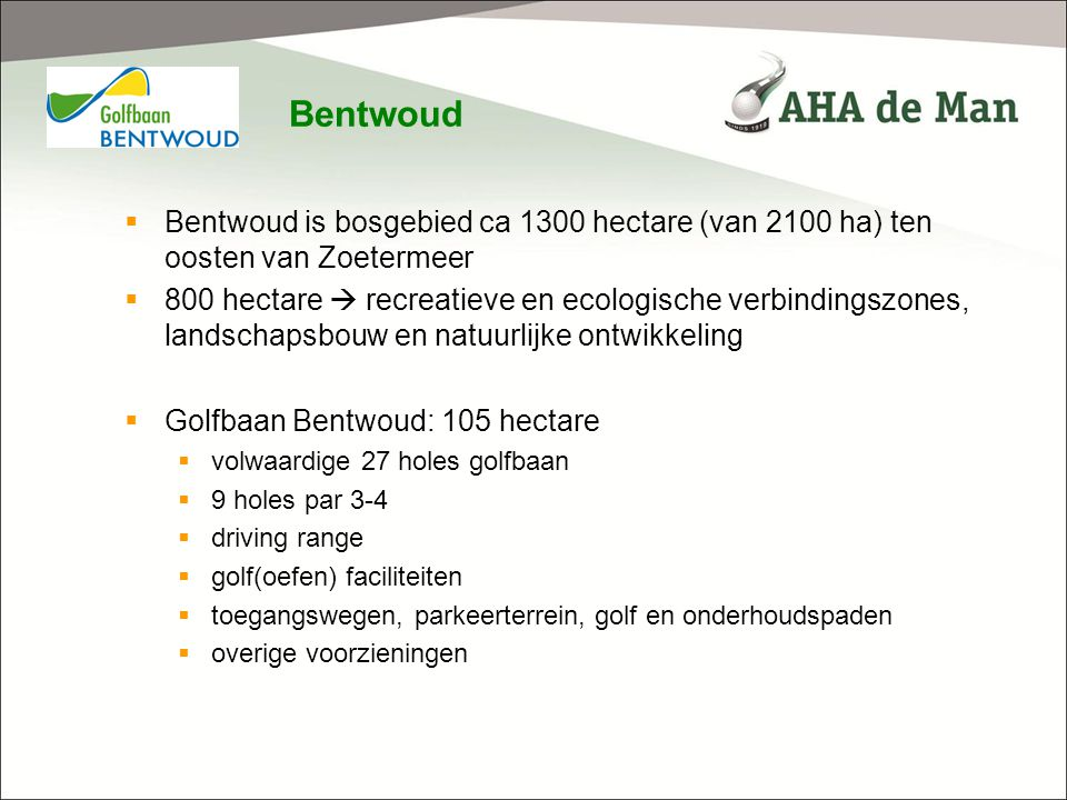 Bentwoud Bentwoud is bosgebied ca 1300 hectare (van 2100 ha) ten oosten van Zoetermeer.
