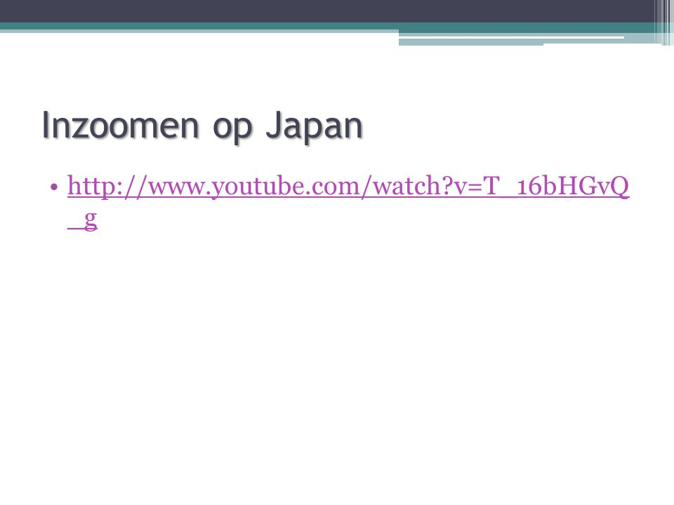 Inzoomen op Japan http://www.youtube.com/watch v=T_16bHGvQ _g