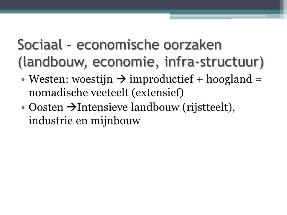 Sociaal – economische oorzaken (landbouw, economie, infra-structuur)