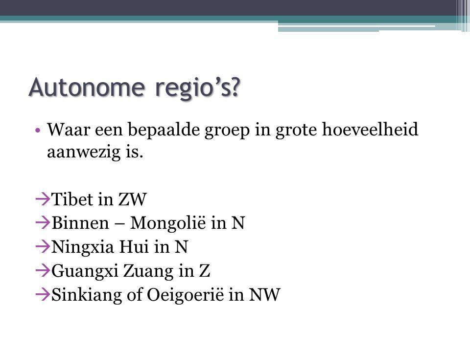 Autonome regio's Waar een bepaalde groep in grote hoeveelheid aanwezig is. Tibet in ZW. Binnen – Mongolië in N.