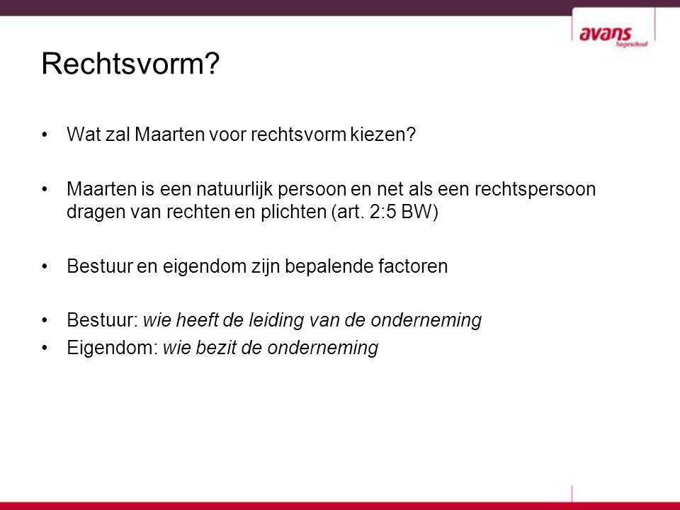 Rechtsvorm Wat zal Maarten voor rechtsvorm kiezen