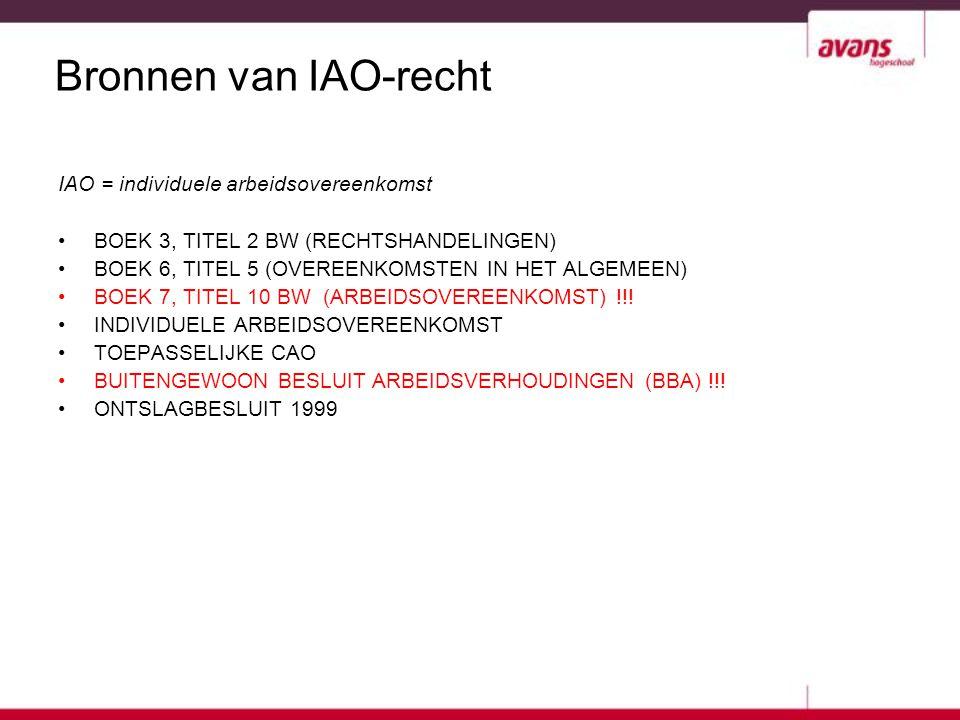 Bronnen van IAO-recht IAO = individuele arbeidsovereenkomst