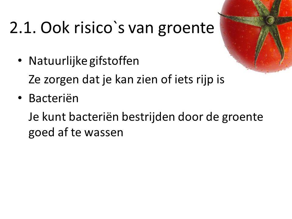 2.1. Ook risico`s van groente