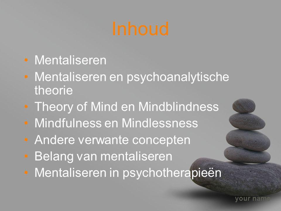 Inhoud Mentaliseren Mentaliseren en psychoanalytische theorie