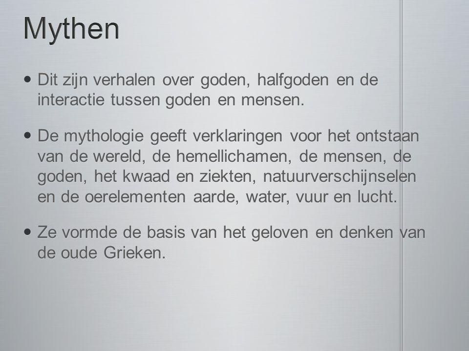 Mythen Dit zijn verhalen over goden, halfgoden en de interactie tussen goden en mensen.