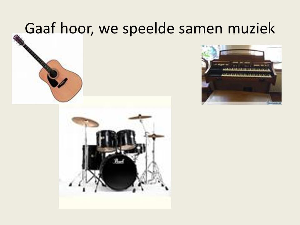 Gaaf hoor, we speelde samen muziek