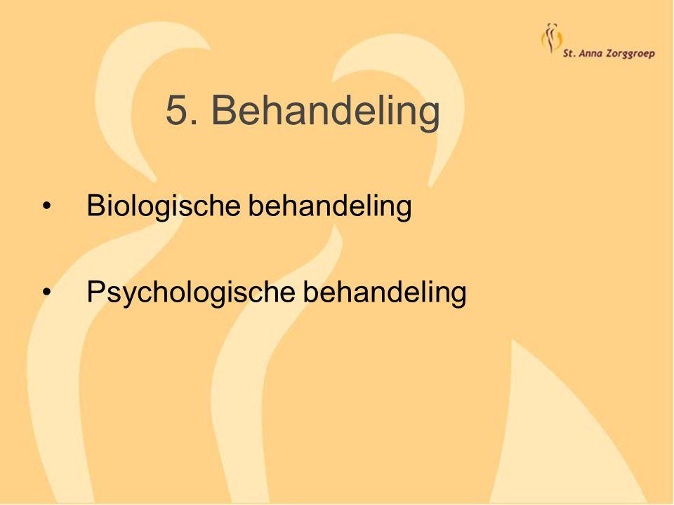5. Behandeling Biologische behandeling Psychologische behandeling