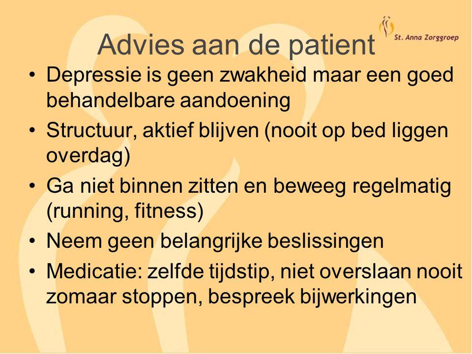 Advies aan de patient Depressie is geen zwakheid maar een goed behandelbare aandoening. Structuur, aktief blijven (nooit op bed liggen overdag)