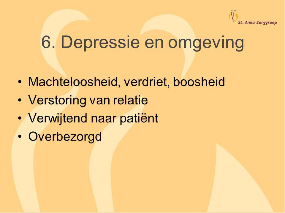 6. Depressie en omgeving Machteloosheid, verdriet, boosheid