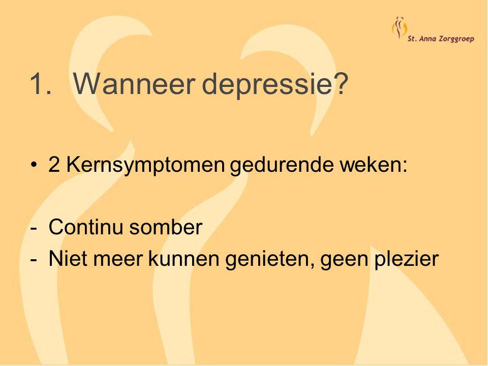 Wanneer depressie 2 Kernsymptomen gedurende weken: Continu somber