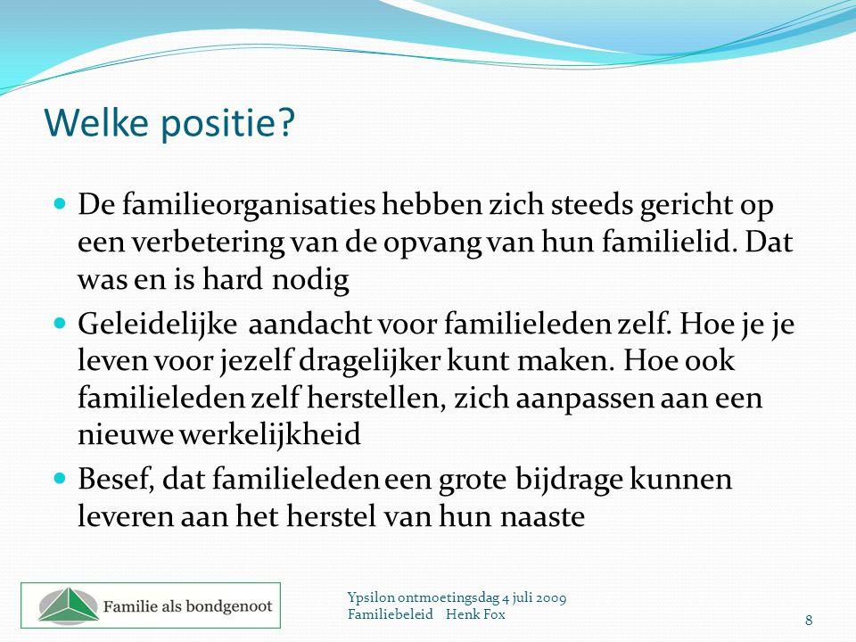 Welke positie De familieorganisaties hebben zich steeds gericht op een verbetering van de opvang van hun familielid. Dat was en is hard nodig.