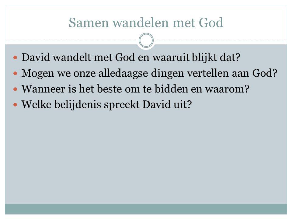 Samen wandelen met God David wandelt met God en waaruit blijkt dat