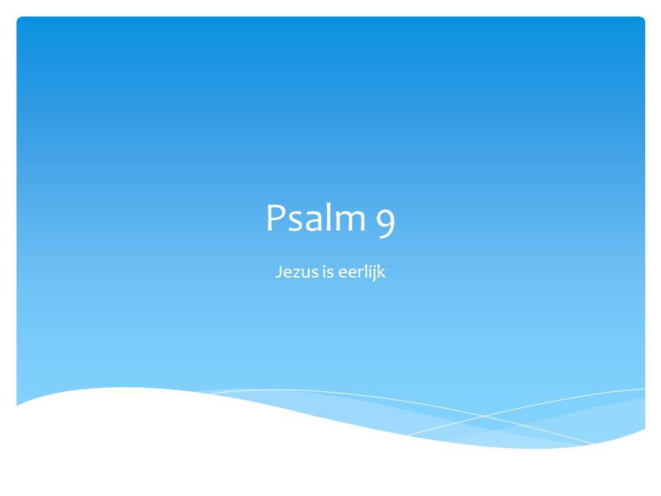 Psalm 9 Jezus is eerlijk