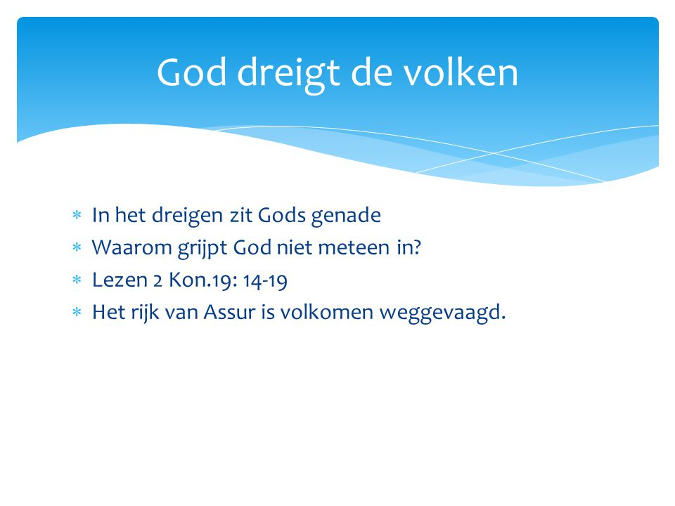 God dreigt de volken In het dreigen zit Gods genade