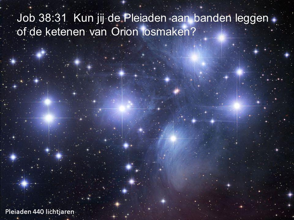 Job 38:31 Kun jij de Pleiaden aan banden leggen