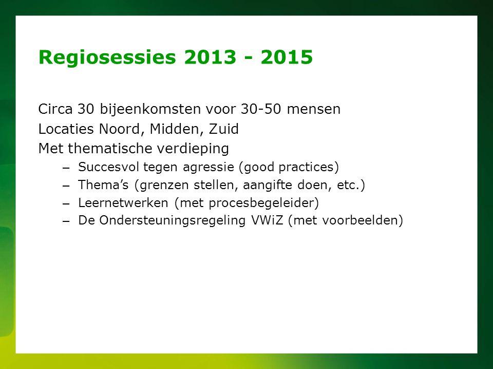 Regiosessies 2013 - 2015 Circa 30 bijeenkomsten voor 30-50 mensen