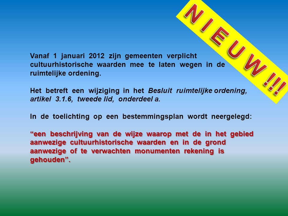 N I E U W !!! Vanaf 1 januari 2012 zijn gemeenten verplicht cultuurhistorische waarden mee te laten wegen in de ruimtelijke ordening.