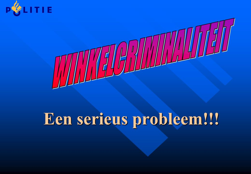 WINKELCRIMINALITEIT Een serieus probleem!!!