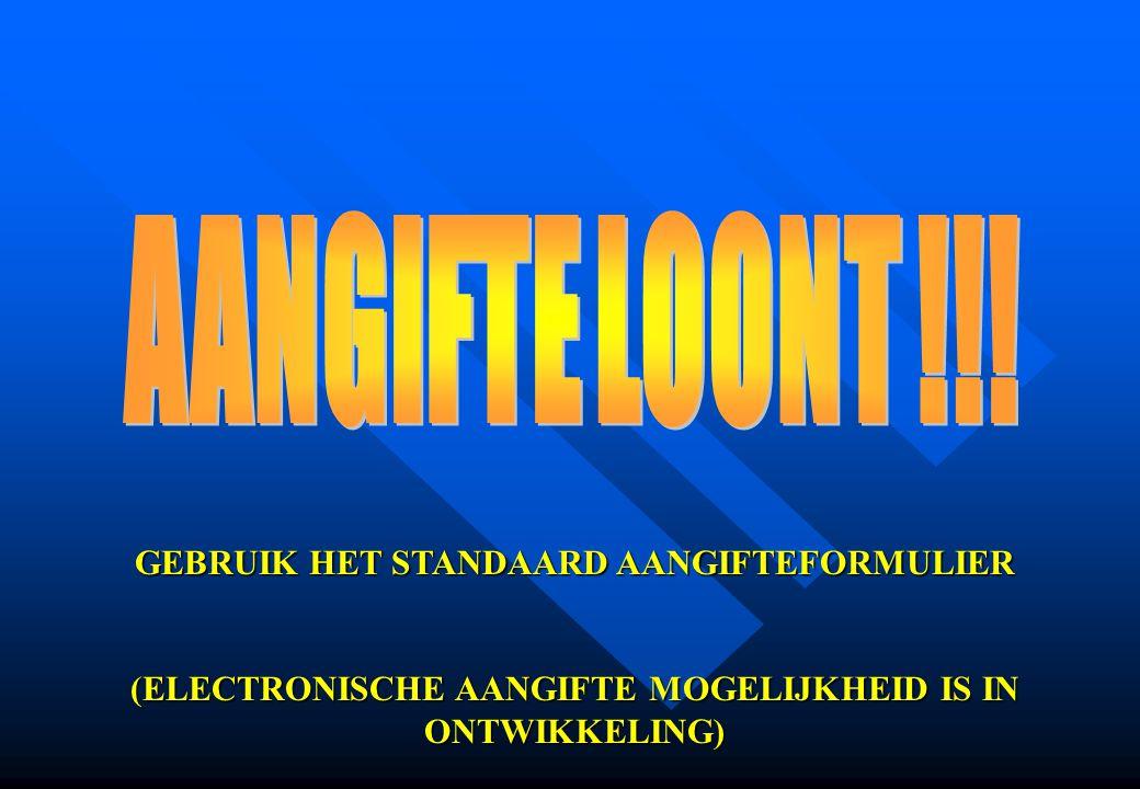 AANGIFTE LOONT !!! GEBRUIK HET STANDAARD AANGIFTEFORMULIER
