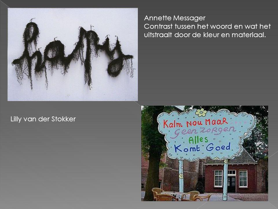 Annette Messager Contrast tussen het woord en wat het uitstraalt door de kleur en materiaal.