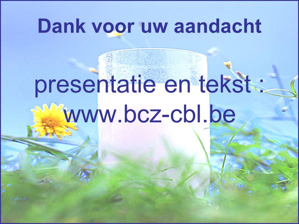 Dank voor uw aandacht presentatie en tekst : www.bcz-cbl.be
