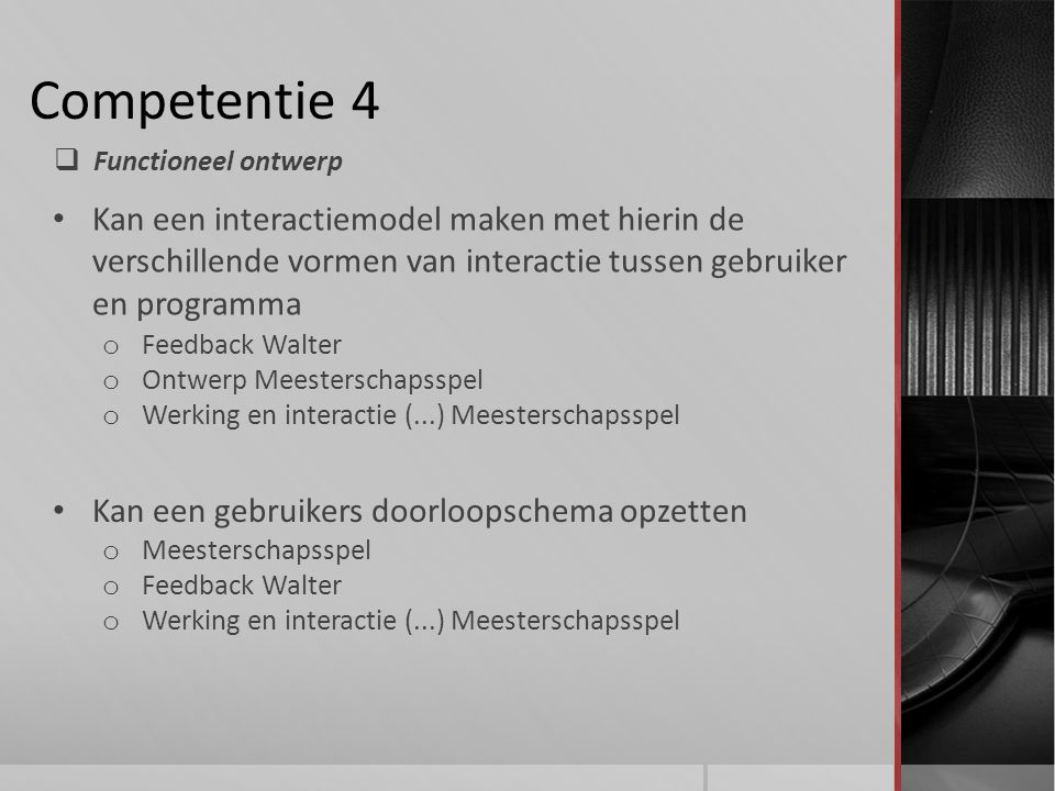 Competentie 4 Functioneel ontwerp. Kan een interactiemodel maken met hierin de verschillende vormen van interactie tussen gebruiker en programma.