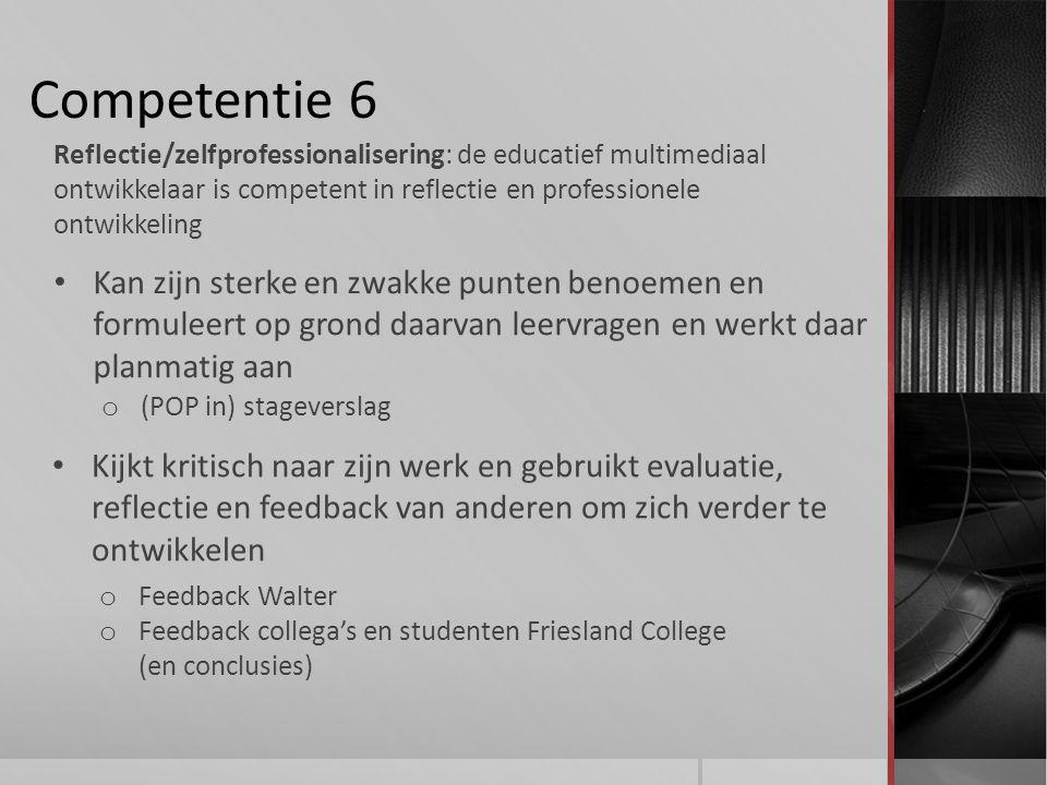 Competentie 6 Reflectie/zelfprofessionalisering: de educatief multimediaal ontwikkelaar is competent in reflectie en professionele ontwikkeling.