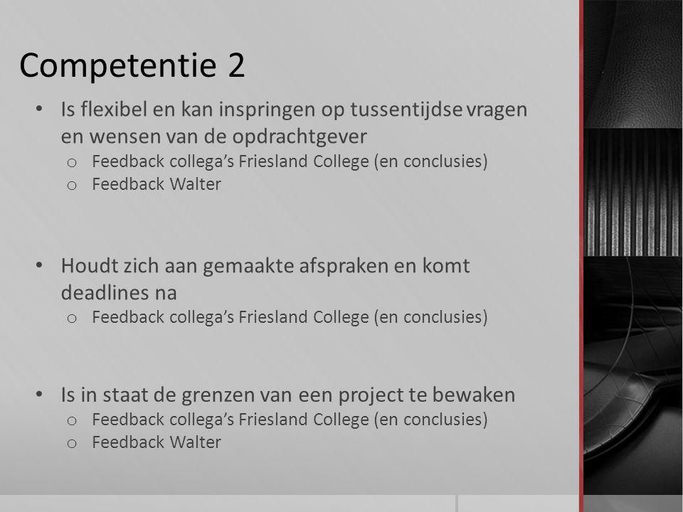 Competentie 2 Is flexibel en kan inspringen op tussentijdse vragen en wensen van de opdrachtgever.