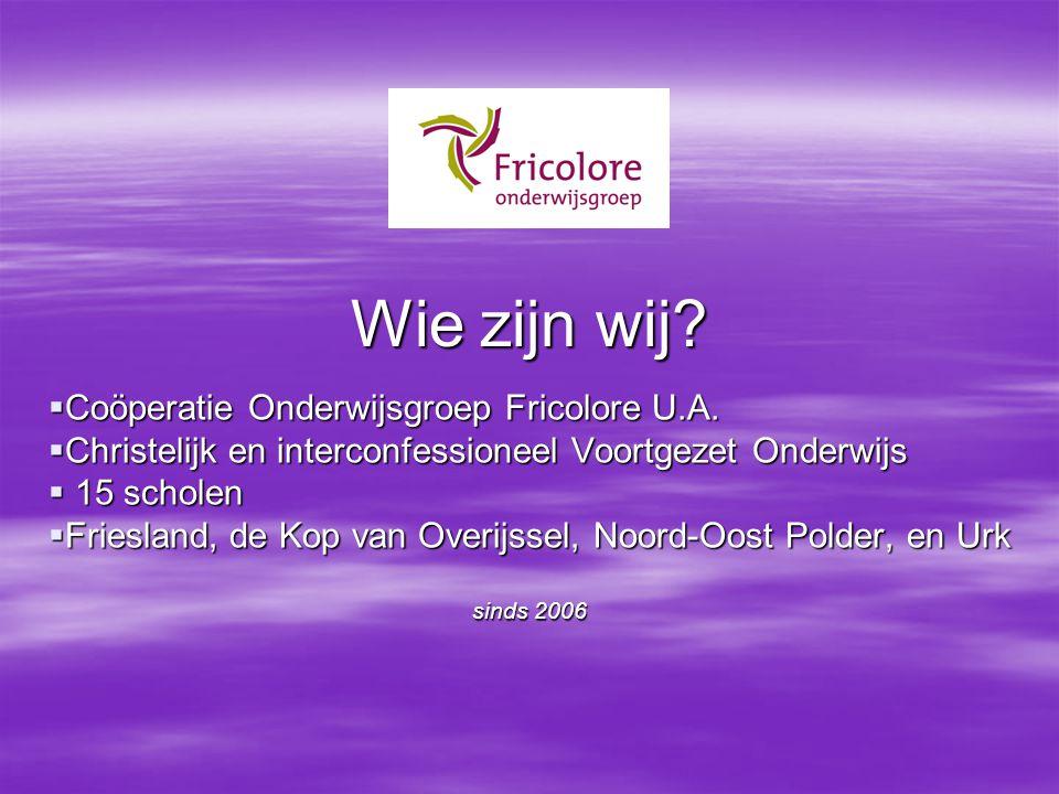 Wie zijn wij Coöperatie Onderwijsgroep Fricolore U.A.